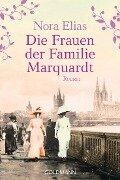 Die Frauen der Familie Marquardt - Nora Elias