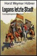 Logans letzte Stadt - Horst Weymar Hübner