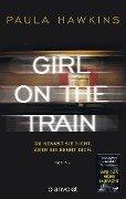 Girl on the Train - Du kennst sie nicht, aber sie kennt dich. - Paula Hawkins