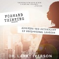 Forward Thinking: Applying the Psychology of Exceptional Leaders -