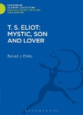 T. S. Eliot: Mystic, Son and Lover - Donald J. Childs
