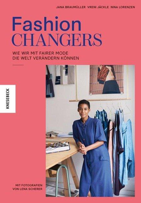Fashion Changers - Wie wir mit fairer Mode die Welt verändern können - Jana Braumüller, Vreni Jäckle, Nina Lorenzen