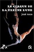 Le cirque de la pleine lune - Jose Noce
