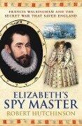 Elizabeth's Spymaster - Robert Hutchinson