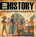 3rd Grade History: The Egyptian Civilization - Baby Professor