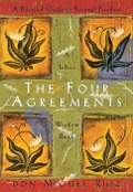The Four Agreements: A Practical Guide to Personal Freedom (A Toltec Wisdom Book) - Don Miguel Ruiz