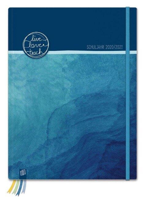 """Mein Lehrerplaner A5+ """"live - love - teach"""" - ozeanblau - Lehrerkalender für das Schuljahr 2020/2021 - Schulplaner für LehrerInnen -"""