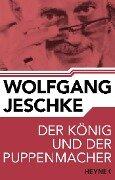 Der König und der Puppenmacher - Wolfgang Jeschke