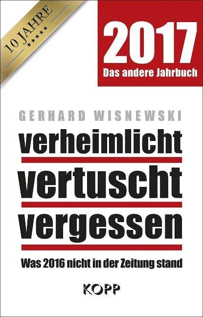verheimlicht - vertuscht - vergessen 2017 - Gerhard Wisnewski