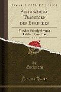 Ausgewählte Tragödien des Euripides, Vol. 3 - Euripides Euripides