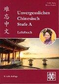 Unvergessliches Chinesisch, Stufe A. Lehrbuch - Hefei Huang, Dieter Ziethen