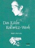 Das Käthe Kollwitz-Werk - Käthe Kollwitz