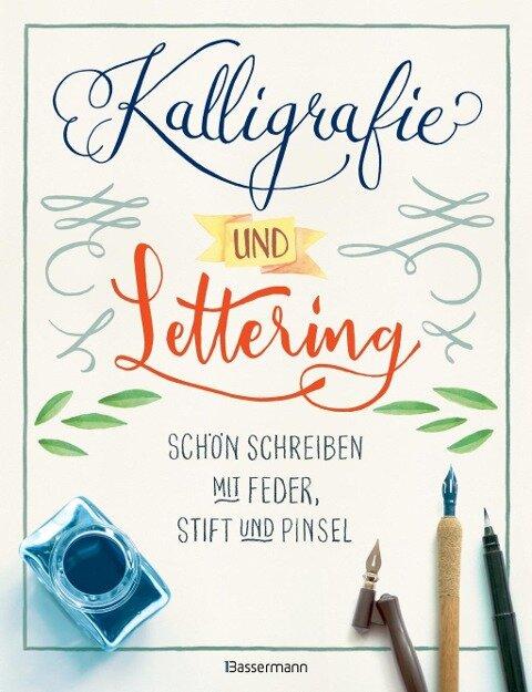 Kalligrafie und Lettering. Schön schreiben mit Feder, Stift und Pinsel - Norbert Pautner