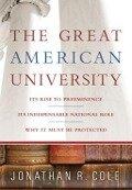 The Great American University - Jonathan R. Cole