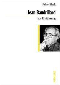 Jean Baudrillard zur Einführung - Falko Blask