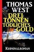 Drei Tonnen tödliches Gold - Thomas West