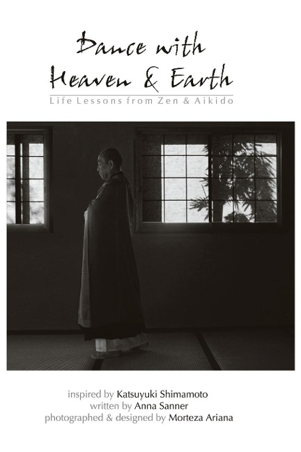 Dance with Heaven & Earth: Life Lessons from Zen & Aikido - Anna Sanner