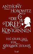 Die drei Königinnen. Ein neuer Fall für Sherlock Holmes - Anthony Horowitz