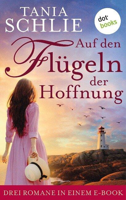 Auf den Flügeln der Hoffnung: Drei Romane in einem eBook - Tania Schlie auch bekannt als SPIEGEL-Bestseller-Autorin Caroline Bernard