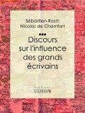 Discours sur l'influence des grands ecrivains - Sebastien-Roch Nicolas de Chamfort