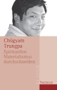 Spirituellen Materialismus durchschneiden - Chögyam Trungpa