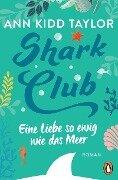 Shark Club - Eine Liebe so ewig wie das Meer - Ann Kidd Taylor