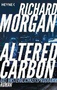 Altered Carbon - Das Unsterblichkeitsprogramm - Richard Morgan