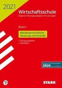 STARK Original-Prüfungen Wirtschaftsschule 2021 - Betriebswirtschaftliche Steuerung und Kontrolle - Bayern -