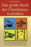 Das grosse Buch der Überlebenstechniken - Gerhard Buzek