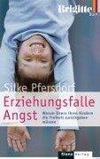 Erziehungsfalle Angst - Silke Pfersdorf