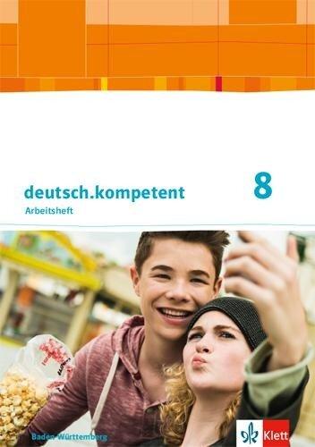 deutsch.kompetent 8. Arbeitsheft mit Onlineangebot und Lösungen Klasse 8. Ausgabe Baden-Württemberg -