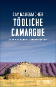 Tödliche Camargue - Cay Rademacher