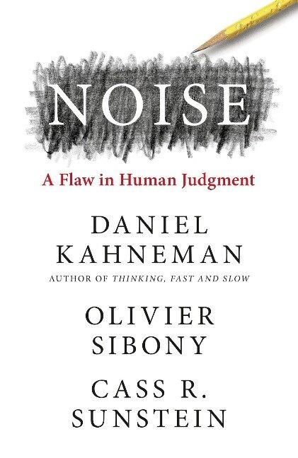 Noise - Daniel Kahneman, Oliver Sibony, Cass R. Sunstein