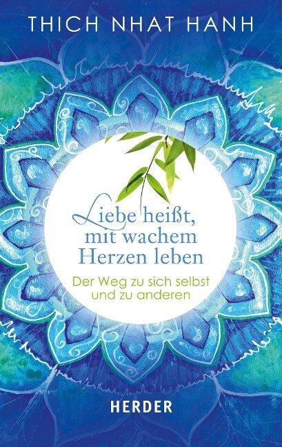 Liebe heißt, mit wachem Herzen leben - Thich Nhat Hanh