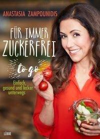 Für immer zuckerfrei - to go - Anastasia Zampounidis
