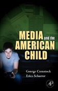 Media and the American Child - George Comstock, Erica Scharrer