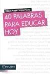 40 palabras para educar hoy - Miguel Ángel Conesa Ferrer