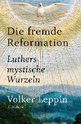 Die fremde Reformation - Volker Leppin