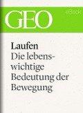 Laufen: Die lebenswichtige Bedeutung der Bewegung (GEO eBook Single) -
