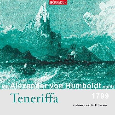 Mit Alexander von Humboldt nach Teneriffa - Alexander Von Humboldt