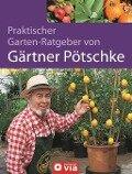 Praktischer Garten-Ratgeber von Gärtner Pötschke - Harry Pötschke