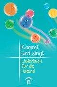 Kommt und singt - Liederbuch für die Jugend -