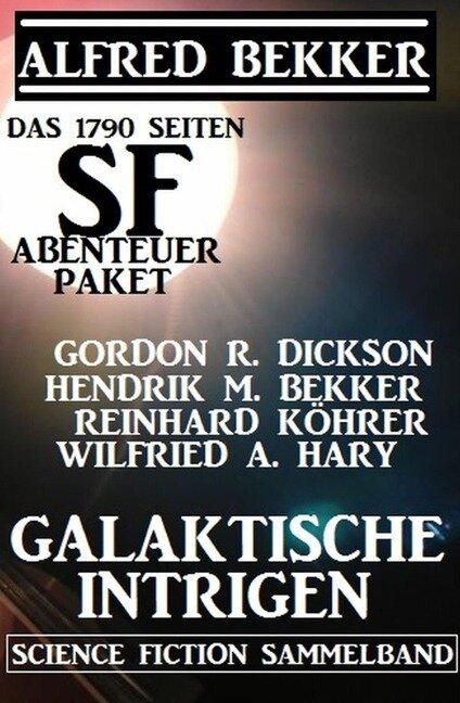 Das 1790 Seiten SF-Abenteuer Paket: Galaktische Intrigen - Alfred Bekker, Gordon R. Dickson, Hendrik M. Bekker, Wilfried A. Hary, Reinhard Köhrer