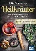 Heilkräuter - Überliefertes Wissen für Hausapotheke und Küche - Elfie Courtenay