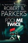 Robert B. Parker's Fool Me Twice - Michael Brandman, Robert B. Parker