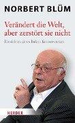 Verändert die Welt, aber zerstört sie nicht - Norbert Blüm