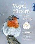 Vögel füttern, aber richtig - Peter Berthold, Gabriele Mohr