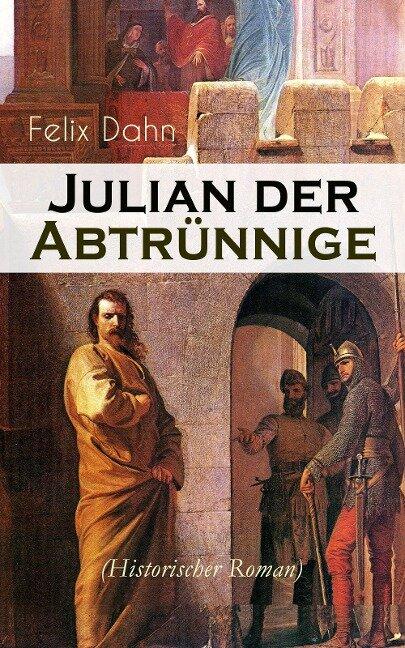 Julian der Abtrünnige (Historischer Roman) - Felix Dahn
