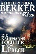 Die Kaufmannstochter von Lübeck - Alfred Bekker