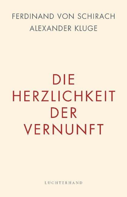 Die Herzlichkeit der Vernunft - Ferdinand Von Schirach, Alexander Kluge